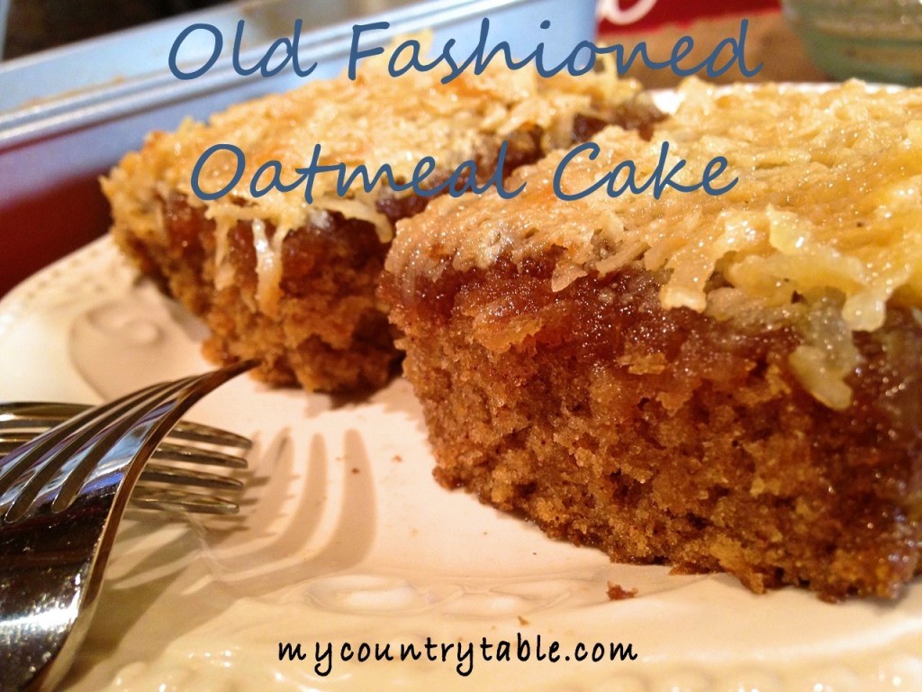 Old Fashioned Oatmeal Cake My Country Table