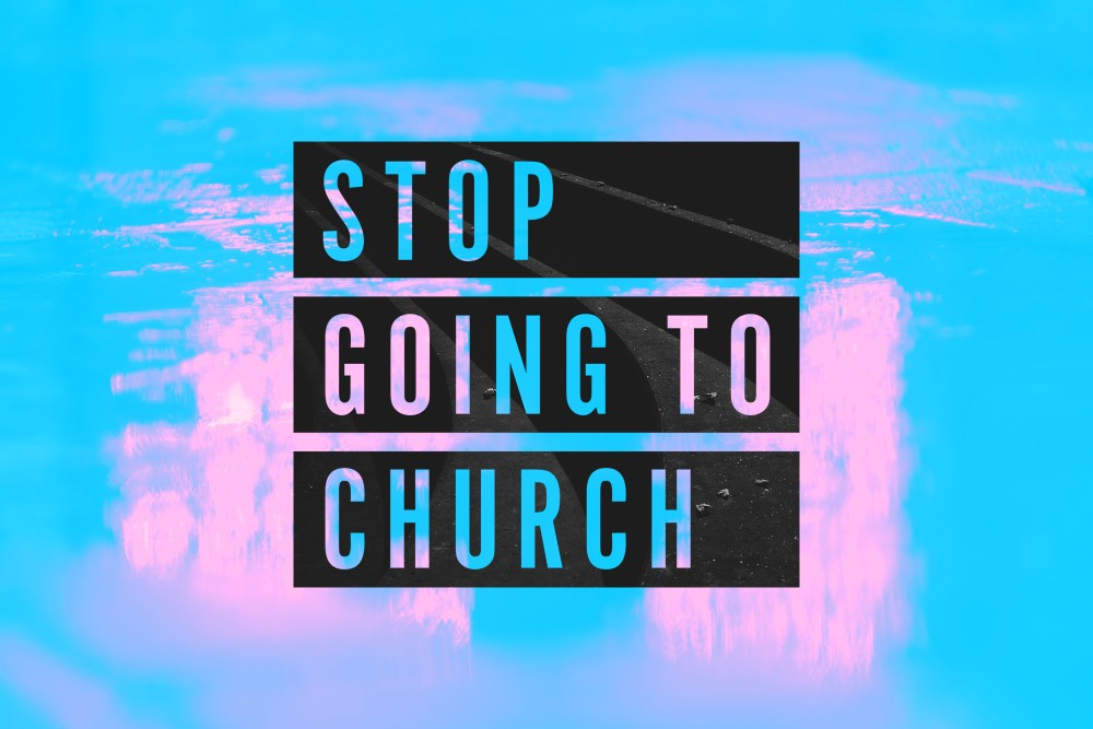 Stop Going to Church! Image