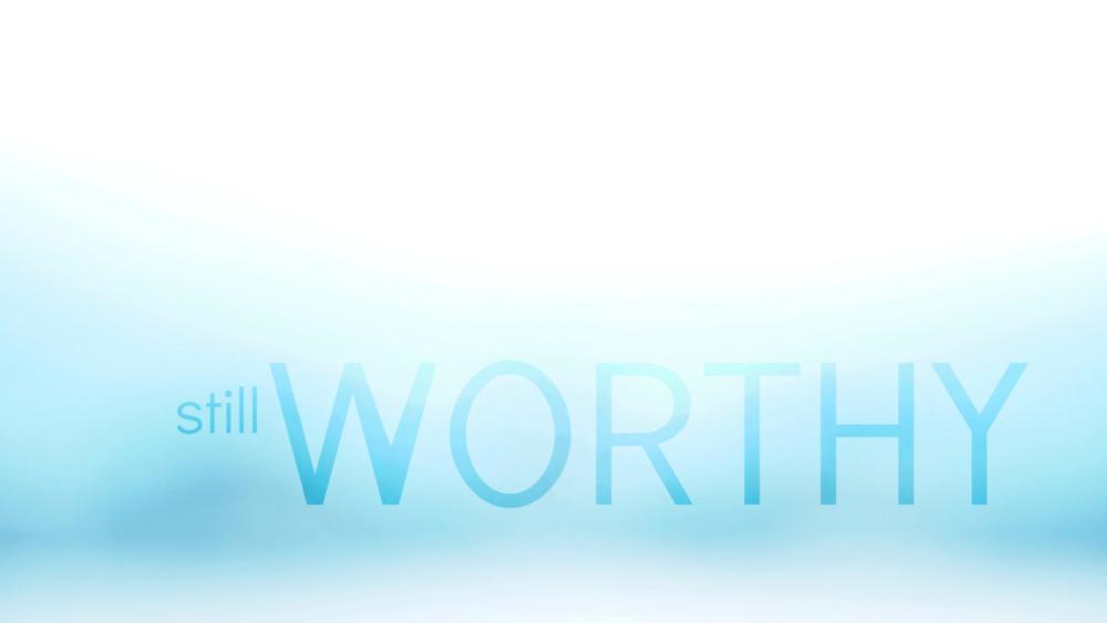 Still Worthy