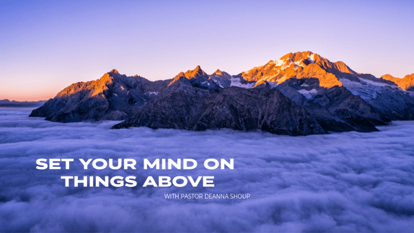 Set Your Mind on Things Above, with Pastor Deanna Shoup Image