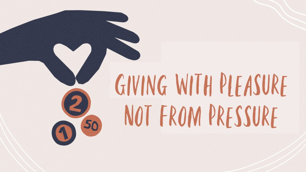 Giving With Pleasure Not From Pressure