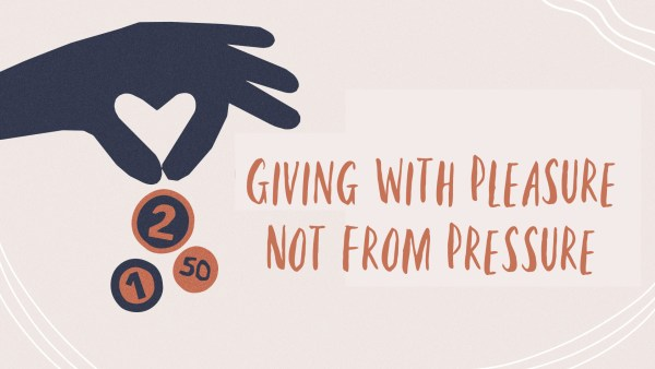 Giving With Pleasure Not From Pressure Image