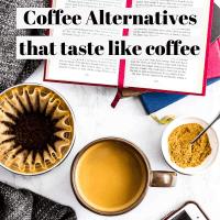 The Best Coffee Alternatives that tastes like coffee!