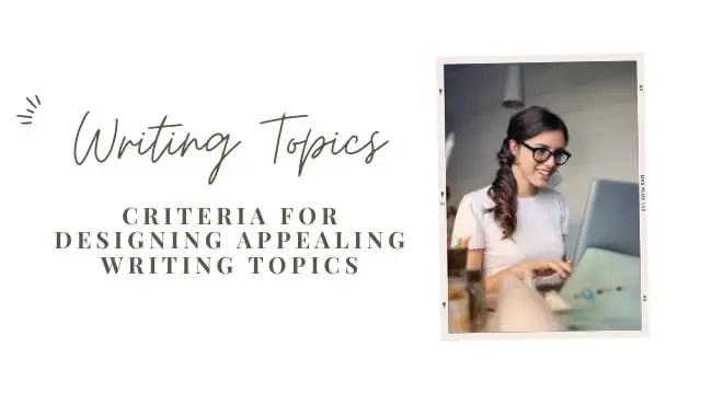 Criteria for Good Writing Topics