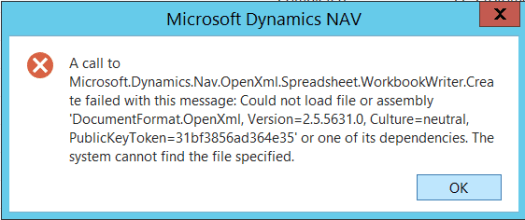 A call to Microsoft.Dynamics.Nav.OpenXml.Spreadsheet.WorkbookWriter.Create failed with this message: Could not load file or assembly 'DocumentFormat.OpenXml, Version=2.5.5631.0, Culture=neutral, PublicKeyToken=31bf3856ad364e35' or one of its dependencies. The system cannot find the file specified.
