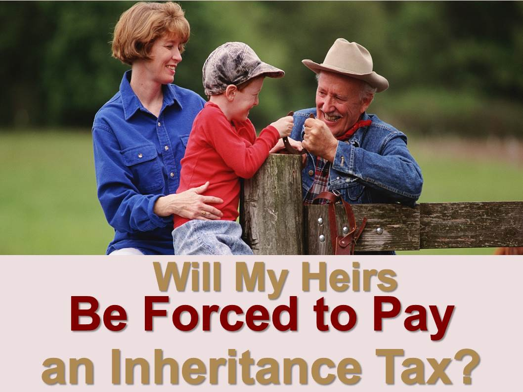 Will My Heirs Be Forced To Pay For My Inheritance Tax