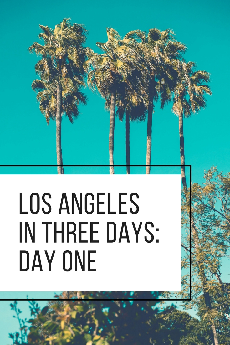 How to Explore Los Angeles in Three Days Like a Local: Day One ...