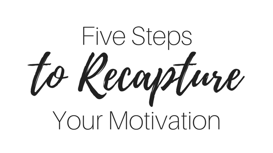 Use these five steps to recapture your motivation.