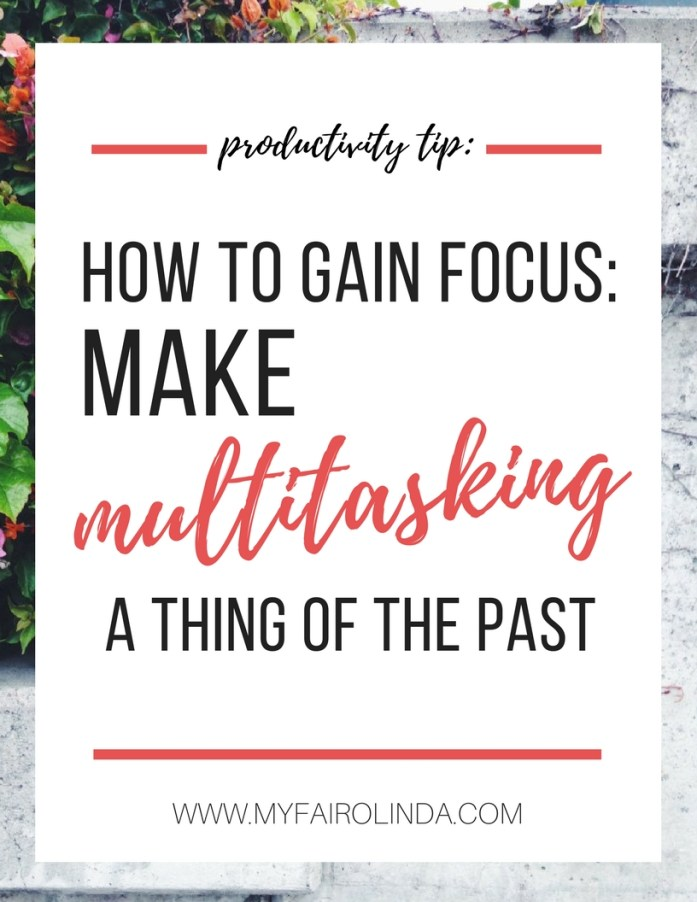 How to gain focus: make multitasking a thing of the past - Stop Multitasking Today