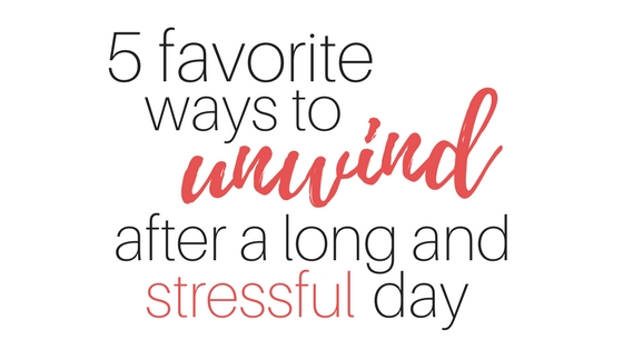 Five favorite ways to unwind after a long and stressful day. #selfcare #tips