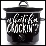 whatcha crockin