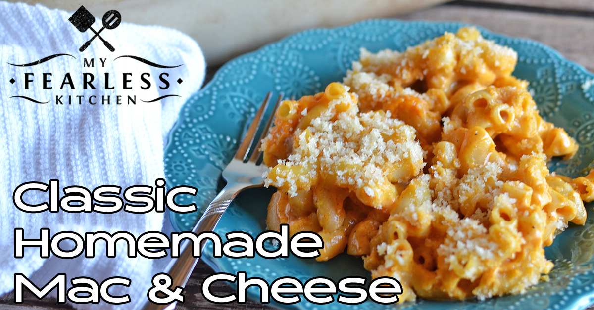 Classic Homemade Macaroni And Cheese My Fearless Kitchen