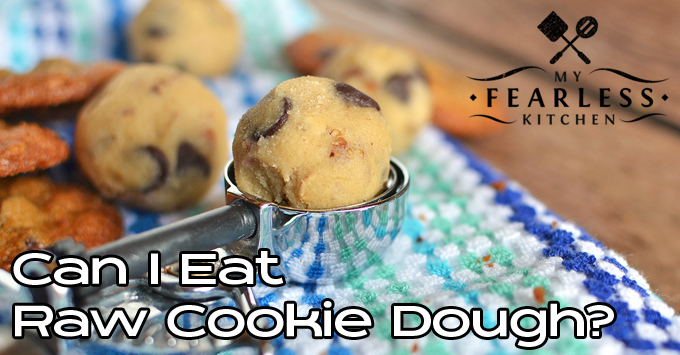 Can I Eat Raw Cookie Dough? from My Fearless Kitchen. Have you ever eaten raw cookie dough? Is it safe to eat raw cookie dough? Find out why – or why not – and get some yummy cookie recipes to try.