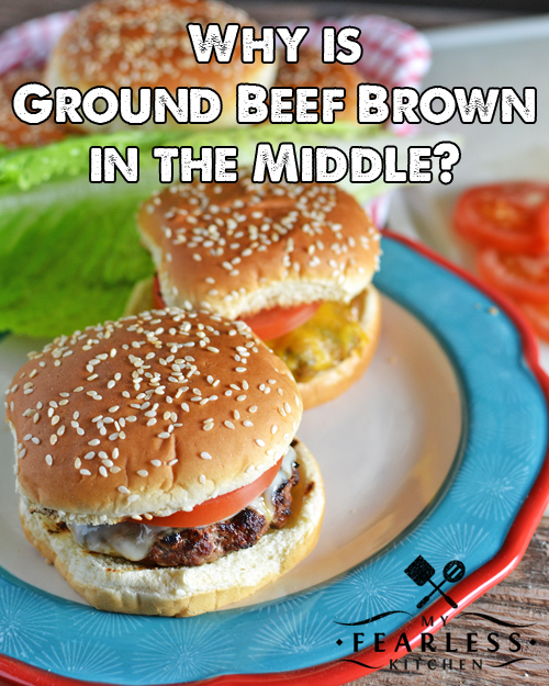 Why is Ground Beef Brown in the Middle? - My Fearless Kitchen