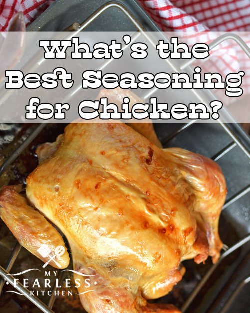 What is the Best Seasoning for Chicken? - My Fearless Kitchen