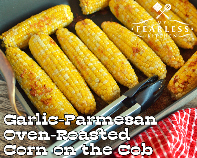 """Garlic-Parmesan Oven-Roasted Corn on the Cob from My Fearless Kitchen. This Garlic-Parmesan Oven-Roasted Corn on the Cob is easy to make, and tasty to eat! It's a fun change from """"plain"""" sweet corn, and a breeze to roast in your oven."""