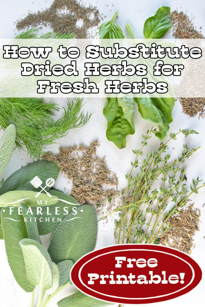 How to Substitute Dried Herbs for Fresh Herbs from My Fearless Kitchen. What if your recipe calls for fresh herbs, but all you have is dried herbs? Find out how to substitute dried herbs for fresh herbs and get a free printable. #printable #herbs #kitchentip