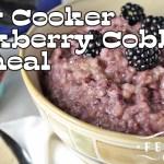 Slow Cooker Blackberry Cobbler Oatmeal