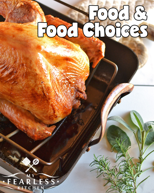 Food and Food Choices from My Fearless Kitchen. During the holidays, we all come together over food. We are very lucky to live in a time and place when we have access to so much food and the option to make so many food choices.