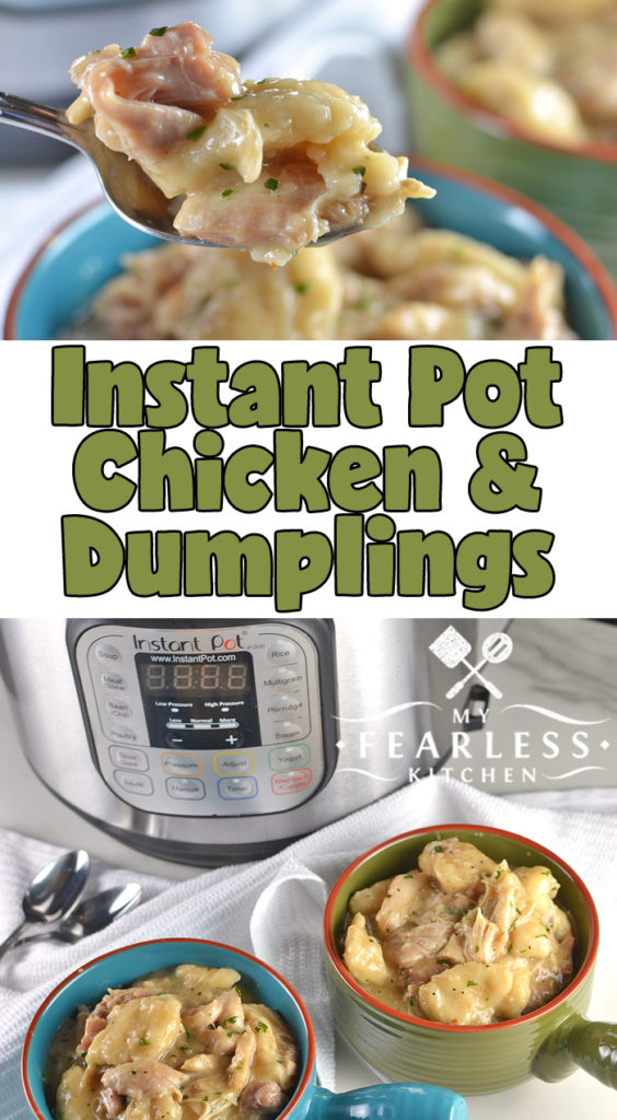 Instant Pot Chicken & Dumplings from My Fearless Kitchen. Are you looking for an easy recipe to break in your Instant Pot? You'll love this Instant Pot Chicken and Dumplings recipe! It's fast, easy, and perfect anytime you need comfort food in a hurry. #instantpot #chicken #comfortfood #easyrecipes