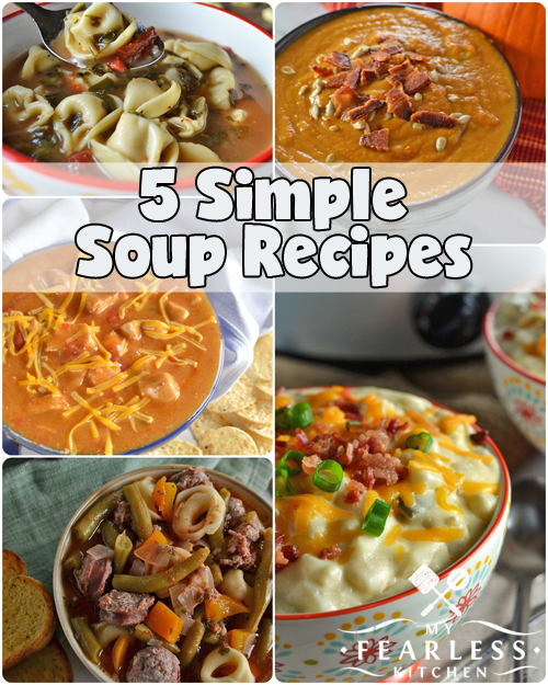 5 Simple Soup Recipes from My Fearless Kitchen. This collection of 5 Simple Soup Recipes will warm you up at the end of a chilly day. Enjoy Tortellini Soup, Pumpkin Soup, Enchilada Soup, and more!