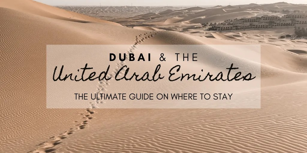 Dubai and the UAE - The ultimate guide on where to stay