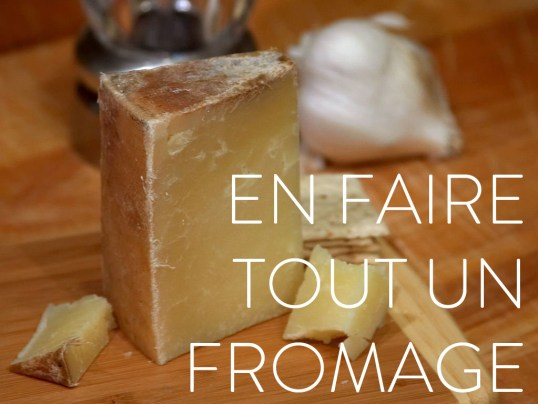 En faire tout un fromage - - Favourite french idioms - language - MyFrenchLife