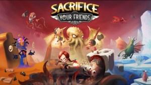 Sacrifice Your Friends