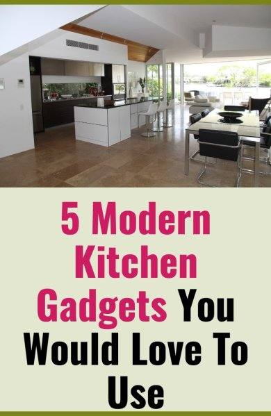5 Modern Kitchen Gadgets You Would Love to Use in 2018