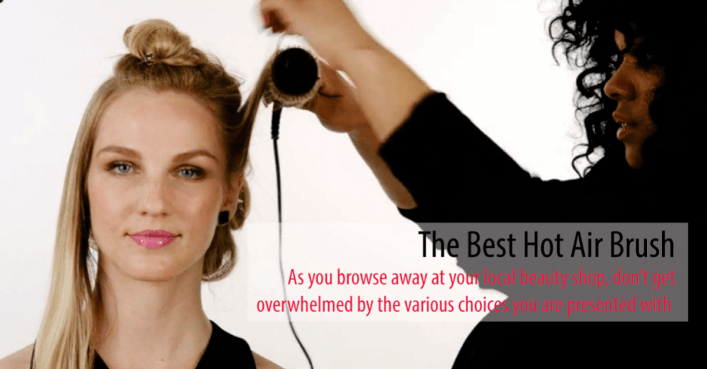 How to choose the best hot air brush for thick hair