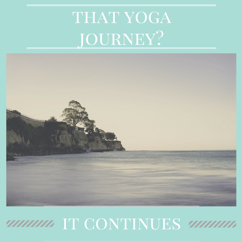 That Yoga Journey?  It Continues