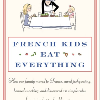 If French Kids Can Eat Everything, So Can Yours – How to Teach Your Kids to Eat Everything