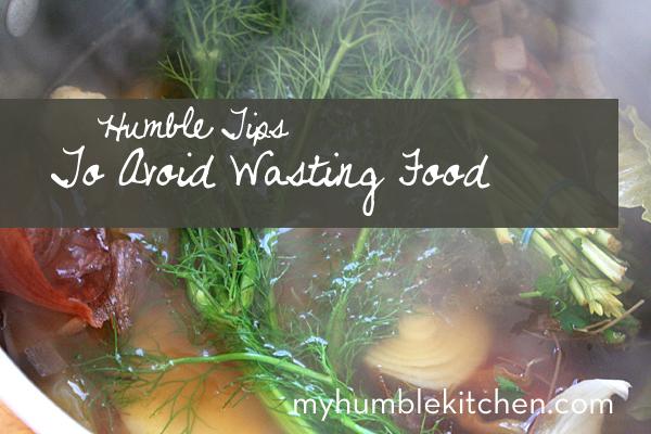 Humble Tips to Avoid Wasting Food | myhumblekitchen.com