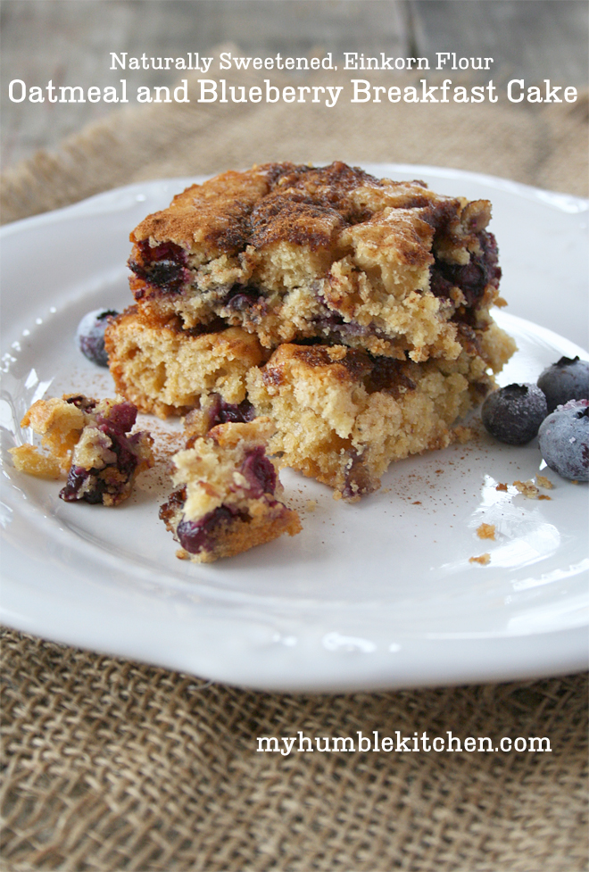 Naturally Sweetened, Einkorn Flour, Blueberry and Oatmeal Breakfast Cake | myhumblekitchen.com