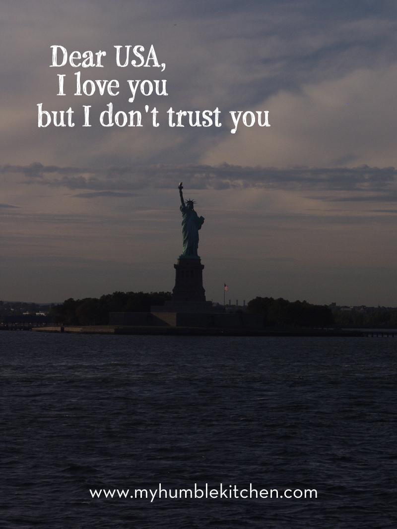 Dear USA, I Love You but I Don't Trust You | myhumblekitchen.com