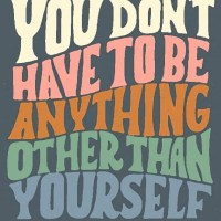 You Don't Have to Be Anything