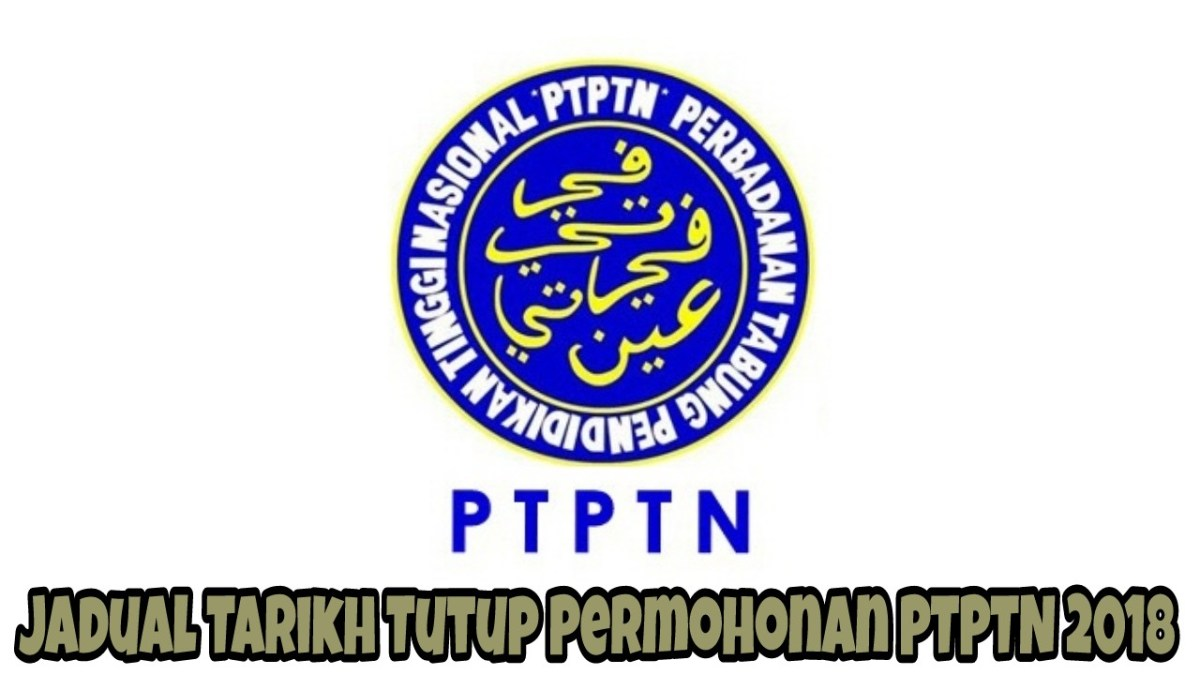 Jadual Tarikh Tutup Permohonan PTPTN 2019