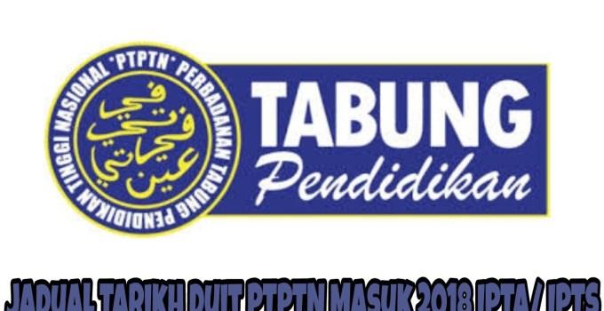 Jadual Tarikh Duit PTPTN Masuk 2018 IPTA/ IPTS