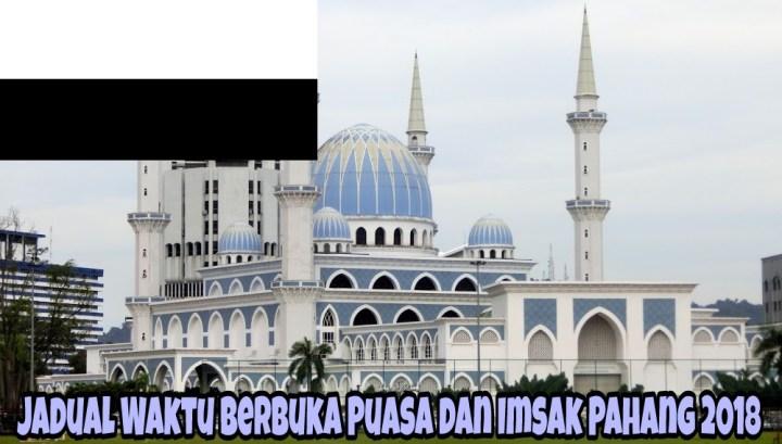 Jadual Waktu Berbuka Puasa dan Imsak Pahang 2018