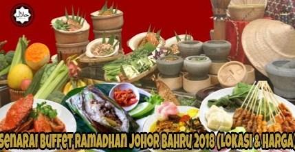 Senarai Buffet Ramadhan Johor Bahru 2018 (Lokasi & Harga)