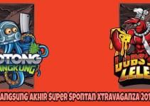 Siaran Langsung Akhir Super Spontan Xtravaganza 2018 Online