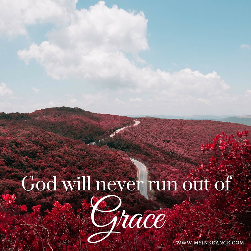 God will never run out of grace.