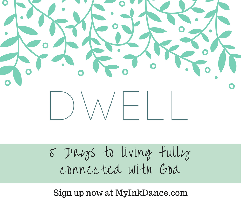 Discover the simple way to live life fully connected to the presence of God. Sign up FREE for DWELL from My Ink Dance