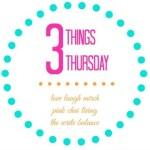 Three Things Thursday (7)