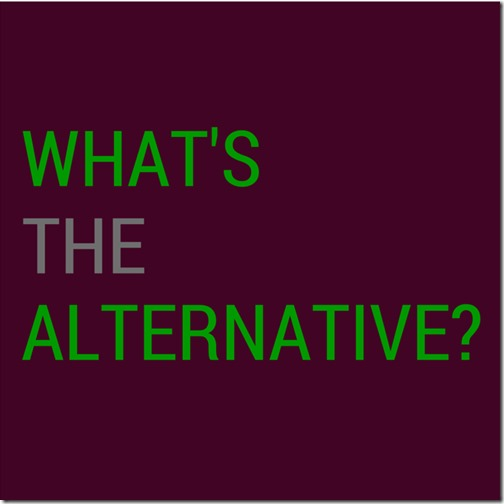 Whats the Alternative