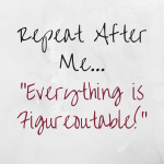 Repeat After Me – Everything is Figureoutable