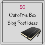 50 Out of the Box Blog Post Ideas
