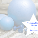 Pregnancy Fitness – Mindset + Resources