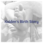 Kaiden's Birth Story