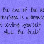 Motherhood and Feeling ALL the Feels